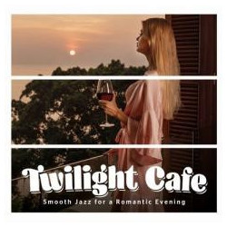 Twilght Cafe. Smooth Jazz for a Romantic... CD