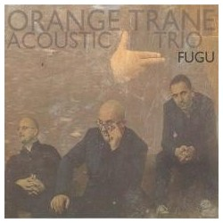 Fugu. Orange Trane Acoustic Trio CD
